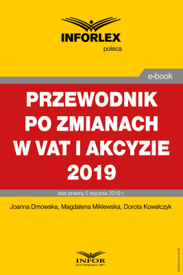 okładka Przewodnik po zmianach w Vat i akcyzie 2019, Ebook | Joanna Dmowska, Magdalena Miklewska, Dorota Kowalczyk