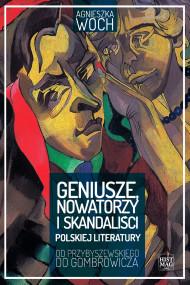 okładka Geniusze, nowatorzy i skandaliści polskiej literatury. Od Przybyszewskiego do Gombrowicza, Ebook | Agnieszka Woch