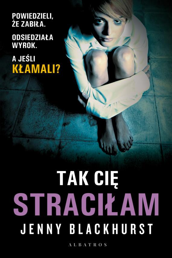 okładka TAK CIĘ STRACIŁAMebook | EPUB, MOBI | Maria Olejniczak-Skarsgard, Jenny Blackhurst