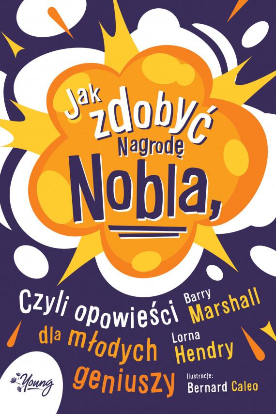 okładka Jak zdobyć Nagrodę Nobla, czyli opowieści dla młodych geniuszyebook | EPUB, MOBI | Barry Marshall, Lorna Hendry