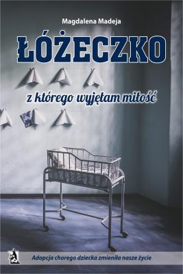 okładka Łóżeczko, z którego wyjęłam miłość., Ebook | Magdalena Madeja