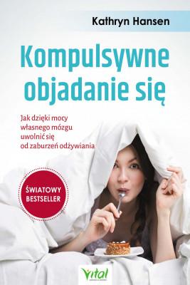 okładka Kompulsywne objadanie się. Jak dzięki mocy własnego mózgu uwolnić się od zaburzeń odżywiania - PDF, Ebook | Hansen Kathryn
