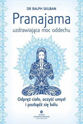 okładka Pranajama – uzdrawiająca moc oddechu. Odpręż ciało, oczyść umysł i pozbądź się bólu - PDF, Ebook | Skuban Ralph