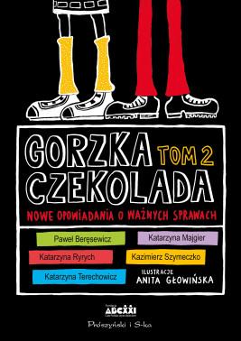 okładka Gorzka czekolada Tom 2. Nowe opowiadania o ważnych sprawach, Ebook | Praca Zbiorowa