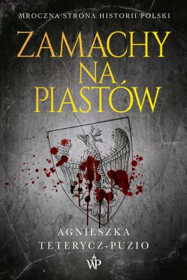 okładka Zamachy na Piastów, Ebook | Agnieszka  Teterycz-Puzio