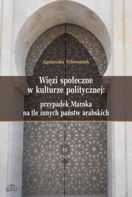 okładka Więzi społeczne w kulturze politycznej: przypadek Maroka na tle innych państw arabskich, Ebook | Agnieszka  Syliwoniuk