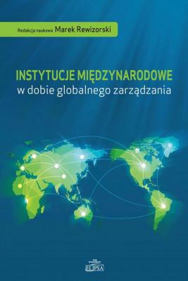 okładka Instytucje międzynarodowe w dobie globalnego zarządzania, Ebook | Marek Rewizorski