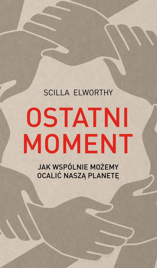 okładka Ostatni moment. Jak wspólnie możemy ocalić nasz światebook | EPUB, MOBI | Maria Reimann, Scilla Elworthy
