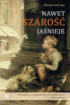 okładka Nawet szarość jaśnieje, Ebook | Zdzisław Józef  Kijas