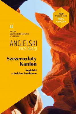 okładka Szczerozłoty Kanion. Opowiadania. Angielski z Jackiem Londonem., Ebook | Jack London, Ilya Frank
