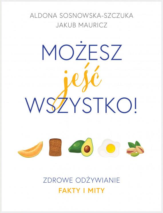 okładka Możesz jeść wszystko! Zdrowe odżywianie. Fakty i mityebook | EPUB, MOBI | Sosnowska-Szczuka Aldona