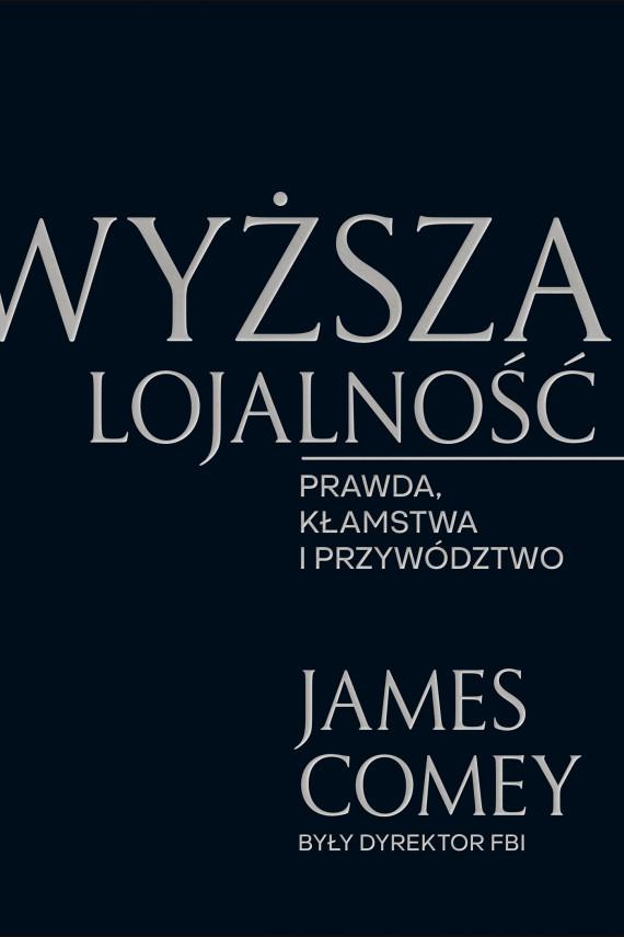 okładka Wyższa lojalnośćebook | EPUB, MOBI | Andrzej Wojtasik, James Comey