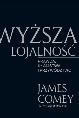 okładka Wyższa lojalność, Ebook | Andrzej Wojtasik, James Comey