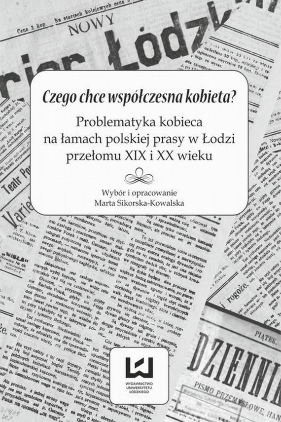 okładka Czego chce współczesna kobieta? Problematyka kobieca na łamach polskiej prasy w Łodzi przełomu XIX i XX wiekuebook | EPUB, MOBI | Praca zbiorowa