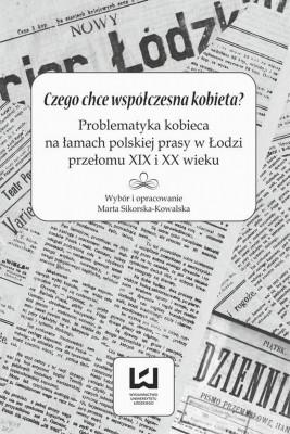 okładka Czego chce współczesna kobieta? Problematyka kobieca na łamach polskiej prasy w Łodzi przełomu XIX i XX wieku, Ebook | Praca zbiorowa