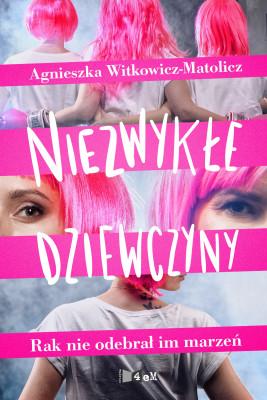 okładka Niezwykłe dziewczyny. Rak nie odebrał im marzeń., Ebook | Witkowicz-Matolicz A.
