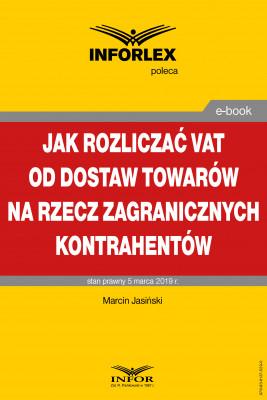 okładka Jak rozliczać VAT od dostaw towarów na rzecz zagranicznych kontrahentów, Ebook | Marcin Jasiński