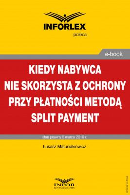 okładka Kiedy nabywca nie skorzysta z ochrony przy płatności metodą split payment, Ebook | Łukasz Matusiakiewicz