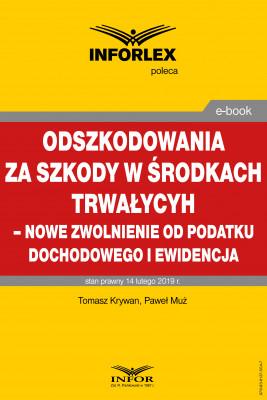 okładka Odszkodowania za szkody w środkach trwałych - nowe zwolnienie od podatku dochodowego i ewidencja, Ebook | Paweł Muż, Tomasz Krywan