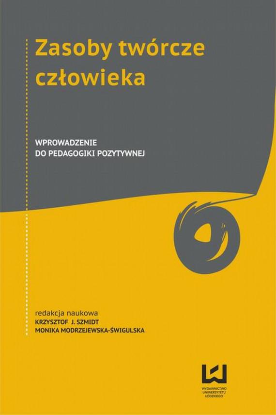 okładka Zasoby twórcze człowieka. Wprowadzenie do pedagogiki pozytywnejebook | PDF | Krzysztof J. Szmidt, Monika Modrzejewska-Świgulska