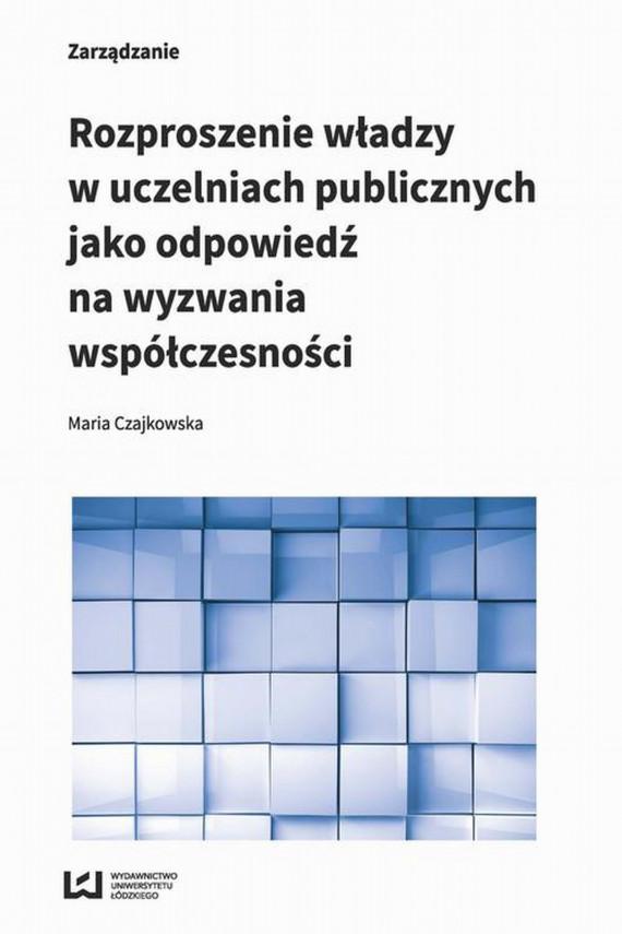 okładka Rozproszenie władzy w uczelniach publicznych jako odpowiedź na wyzwania współczesnościebook | PDF | Maria  Czajkowska