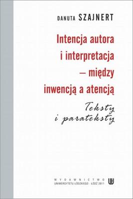 okładka Intencja autora i interpretacja - między inwencją a atencją. Teksty i parateksty, Ebook | Danuta Szajnert
