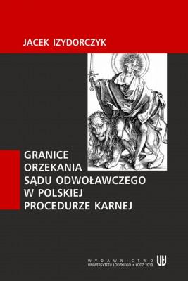 okładka Granice orzekania sądu odwoławczego w polskiej procedurze karnej, Ebook | Jacek  Izydorczyk