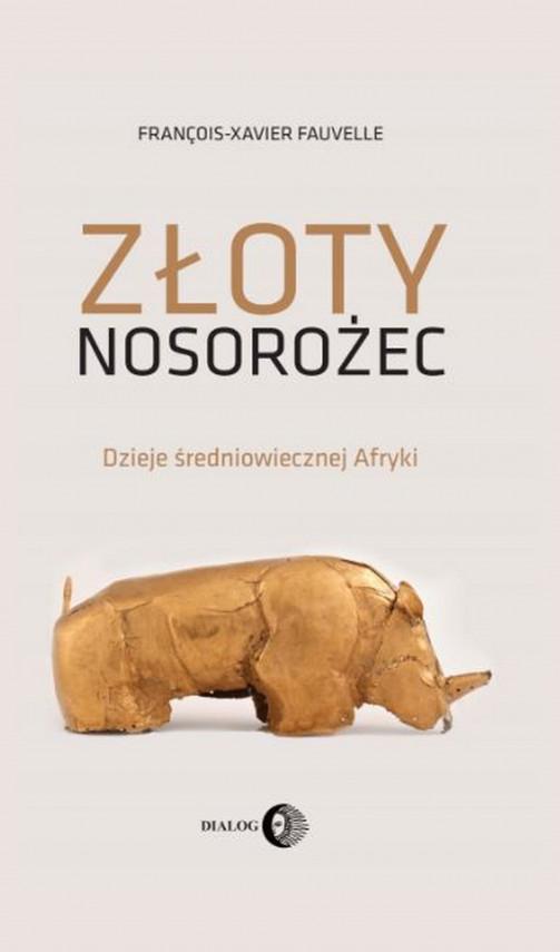 okładka Złoty nosorożecebook | EPUB, MOBI | François-Xavier Fauvelle-Aymar