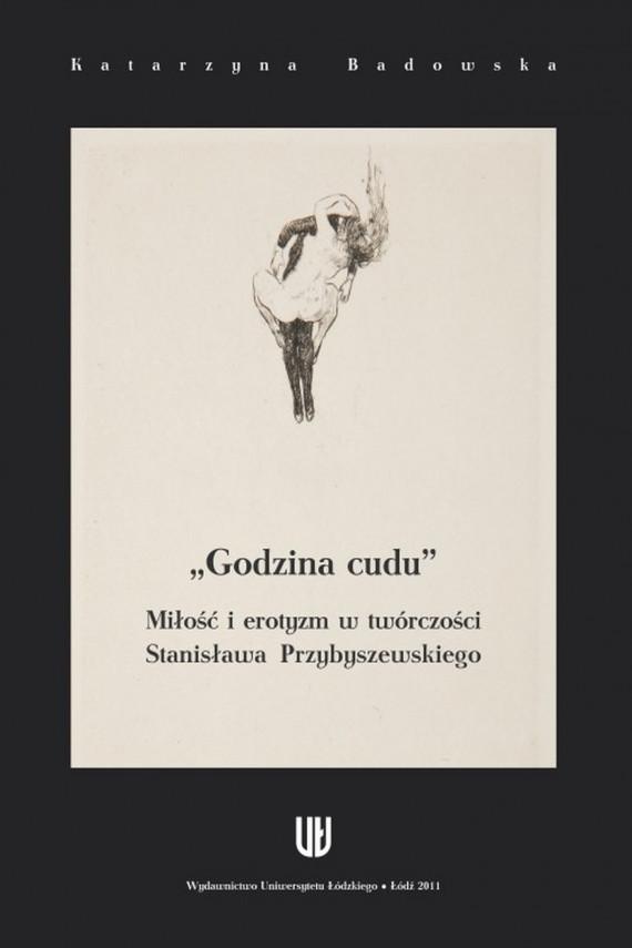okładka Godzina cudu. Miłość i erotyzm w twórczości Stanisława Przybyszewskiegoebook | PDF | Katarzyna  Badowska