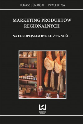 okładka Marketing produktów regionalnych na europejskim rynku żywności, Ebook | Tomasz Domański, Paweł Bryła
