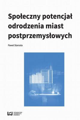 okładka Społeczny potencjał odrodzenia miast poprzemysłowych, Ebook | Paweł  Starosta