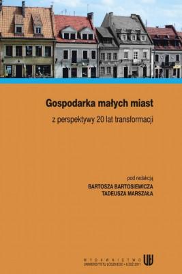 okładka Gospodarka małych miast z perspektywy 20 lat transformacji, Ebook | Marek Marszał, Bartosz  Bartosiewicz