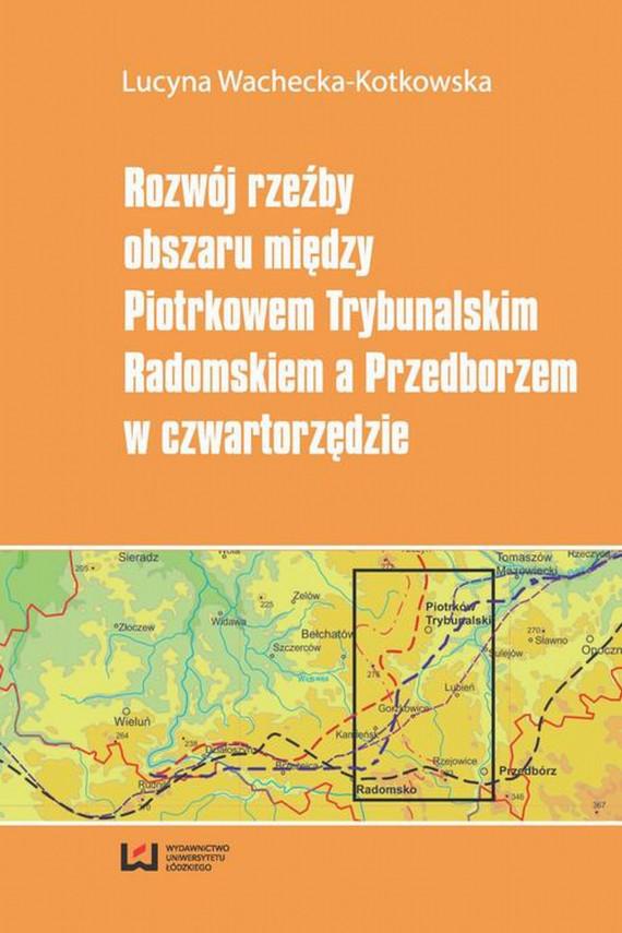 okładka Rozwój rzeźby obszaru między Piotrkowem Trybunalskim, Radomskiem a Przedborzem w czwartorzędzieebook | PDF | Lucyna  Wachecka-Kotkowska