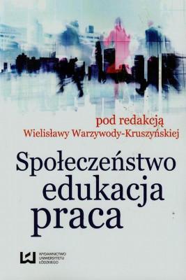 okładka Społeczeństwo, edukacja, praca, Ebook | Wielisława  Warzywoda-Kruszyńska