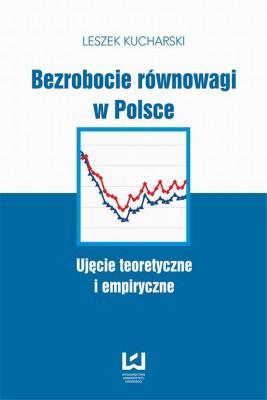 okładka Bezrobocie równowagi w Polsce. Ujęcie teoretyczne i empiryczne, Ebook | Leszek Kucharski