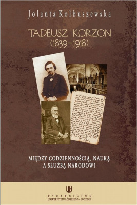 okładka Tadeusz Korzon (1839-1918) Między codziennością, nauką a służbą narodowi, Ebook | Jolanta Kolbuszewska