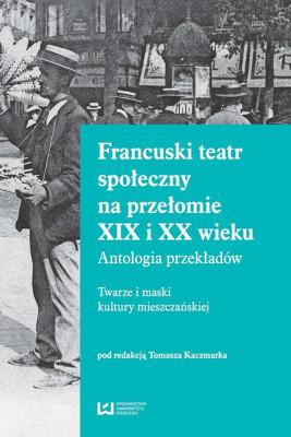 okładka Francuski teatr społeczny na przełomie XIX i XX wieku, Ebook | Kaczmarek Tomasz