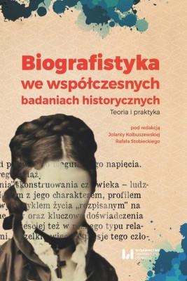 okładka Biografistyka we współczesnych badaniach historiograficznych, Ebook | Jolanta Kolbuszewska, Rafał Stobiecki