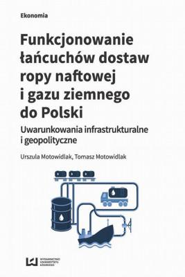 okładka Funkcjonowanie łańcuchów dostaw ropy naftowej i gazu ziemnego do Polski, Ebook | Urszula Motowidlak, Tomasz Motowidlak