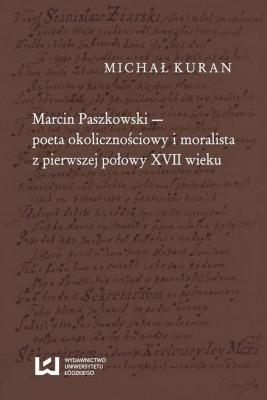 okładka Marcin Paszkowski poeta okolicznościowy i moralista z pierwszej połowy XVII wieku, Ebook | Michał Kuran
