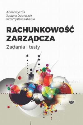 okładka Rachunkowość zarządcza, Ebook | Anna Szychta, Justyna Dobroszek, Przemysław  Kabalski