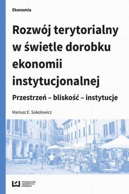 okładka Rozwój terytorialny w świetle dorobku ekonomii instytucjonalnej, Ebook | Mariusz E. Sokołowicz