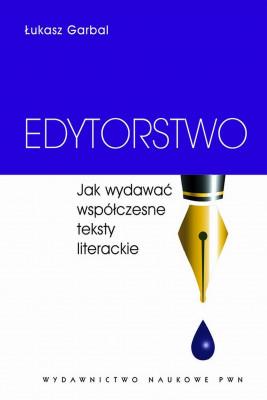 okładka Edytorstwo. Jak wydawać współczesne teksty literackie, Ebook   Łukasz  Garbal
