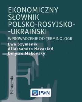 okładka Ekonomiczny słownik polsko-rosyjsko-ukraiński, Ebook | Ewa  Szymanik, Aliaksandra  Navasiad, Dmytro  Makovskyi