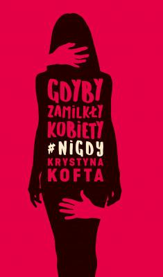 okładka Gdyby zamilkły kobiety #nigdy, Ebook | Krystyna Kofta