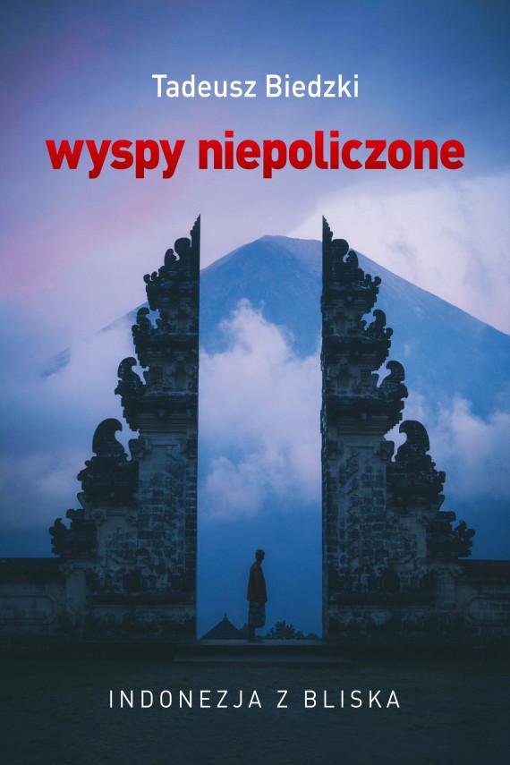 okładka Wyspy niepoliczone. Indonezja z bliskaebook | EPUB, MOBI | Tadeusz Biedzki