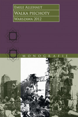okładka Walka piechoty. Studium ilustrowane konkretnymi wypadkami z wojny 1914–1918 roku, Ebook | Emile Alléhaut