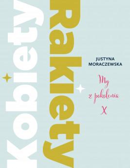 okładka Kobiety Rakiety. My z pokolenia X, Ebook | Justyna Moraczewska
