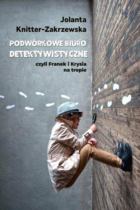 okładka Podwórkowe Biuro Detektywistyczneebook | EPUB, MOBI | Jolanta  Knitter-Zakrzewska