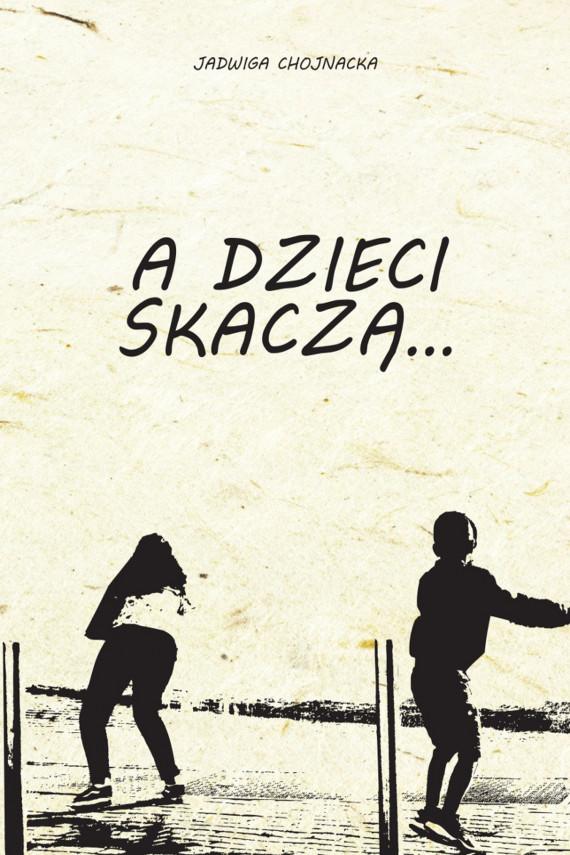 okładka A dzieci skaczą...ebook | EPUB, MOBI | Jadwiga  Chojnacka